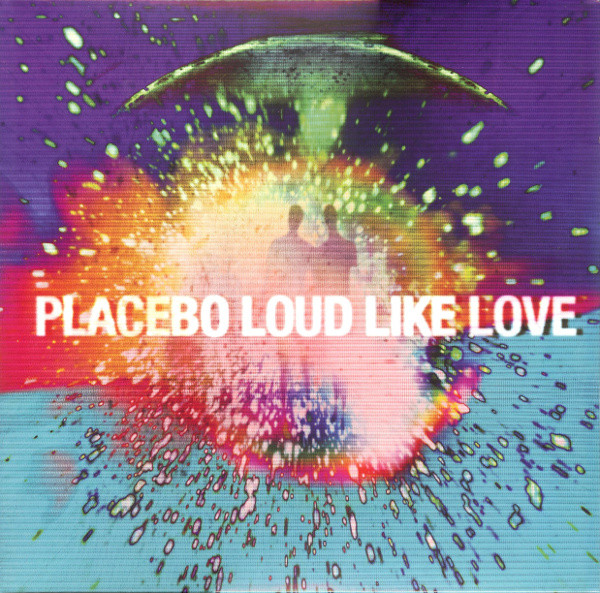 Placebo Loud Like Love