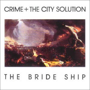 Crime + The City Solution The Bride Ship CD