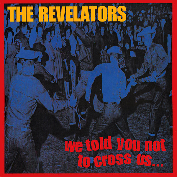 Revelators (The) We Told You Not To Cross Us...