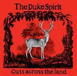 The Duke Spirit Cuts Across The Land
