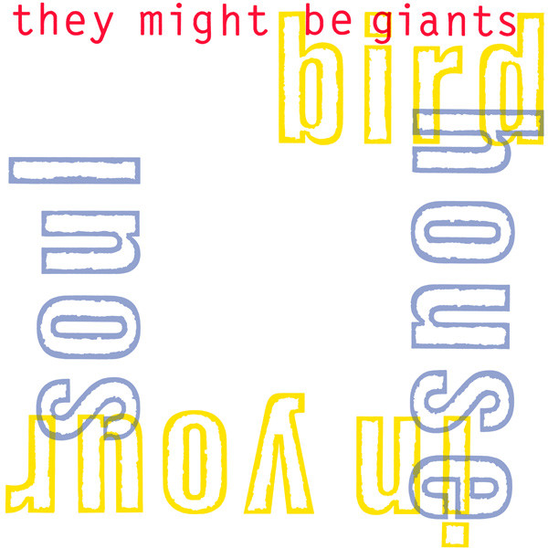 They Might Be Giants Birdhouse In Your Soul