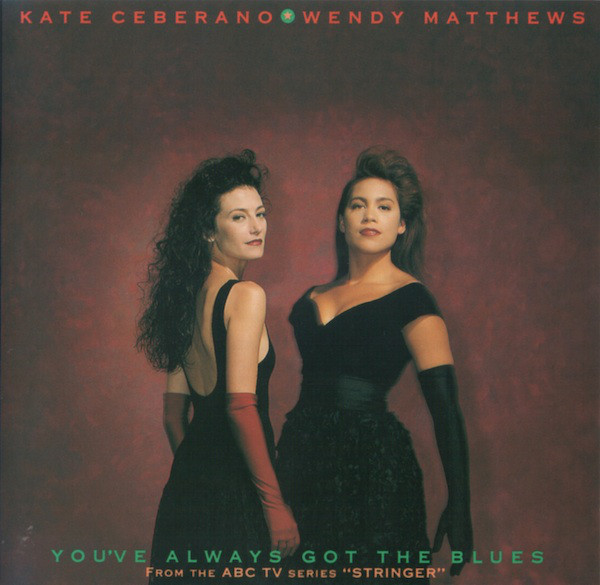 Kate Ceberano & Wendy Matthews You've Always Got The Blues (From The ABC TV Series