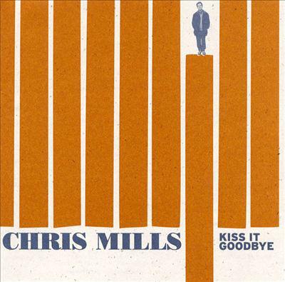 Mills, Chris Kiss It Goodbye