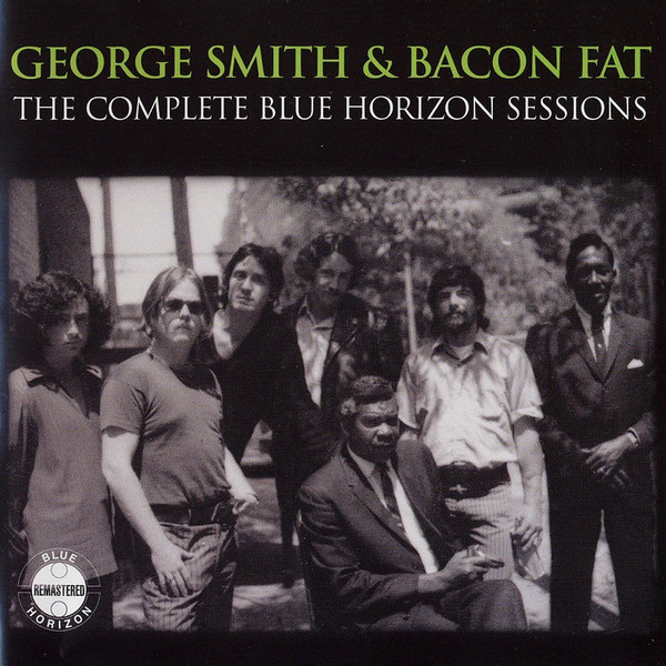 Smith, George & Bacon Fat The Complete Blue Horizon Sessions