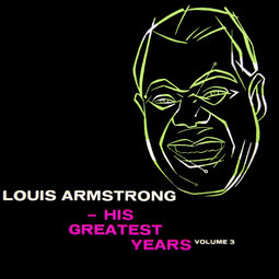 Armstrong, Louis His Greatest Years - Volume 3 Vinyl