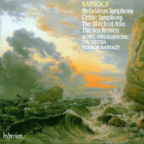 Bantock - Royal Philharmonic Orchestra, Vernon Handley Hebridean Symphony / Celtic Symphony / The Witch Of Atlas / The Sea Reivers