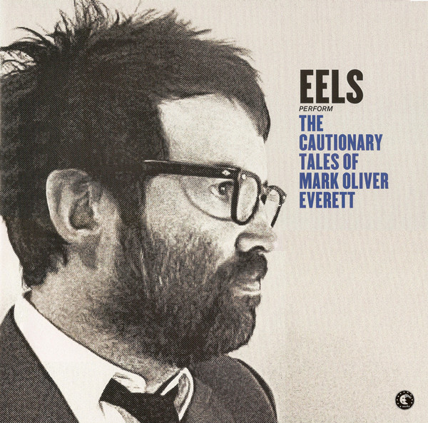 Eels The Cautionary Tales Of Mark Oliver