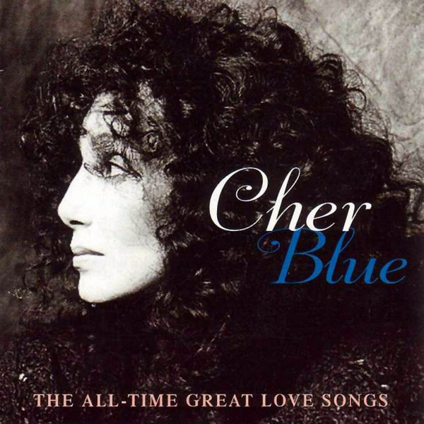 Cher Cher Blue The All Time Great Love Songs