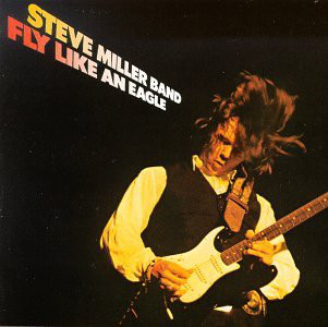 The Steve Miller Band Fly Like An Eagle