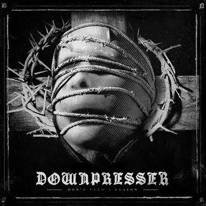 Downpresser Don't Need A Reason