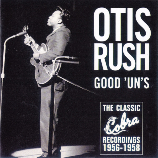 Rush, Otis Good 'Un's : The Classic Cobra Recordings 1956-1958