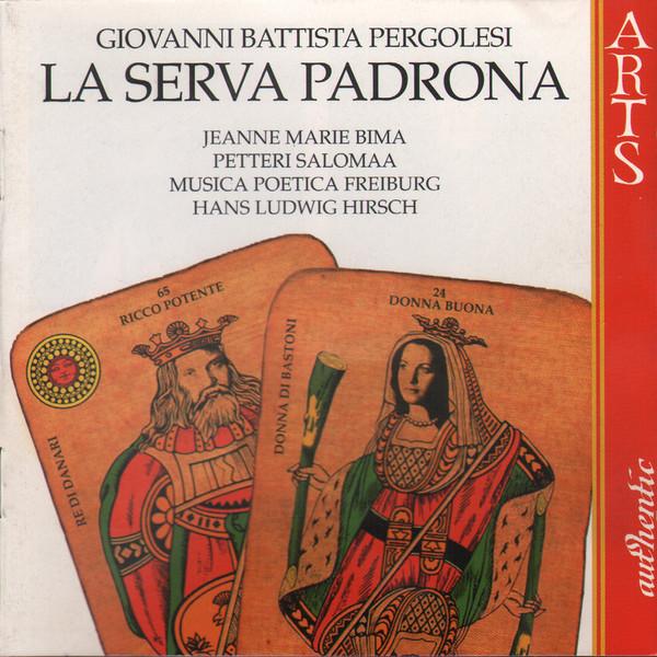 Pergolesi - Jeanne Marie Bima, Petteri Salomaa, Musica Poetica Freiburg, Hans Ludwig Hirsch La Serva Padrona
