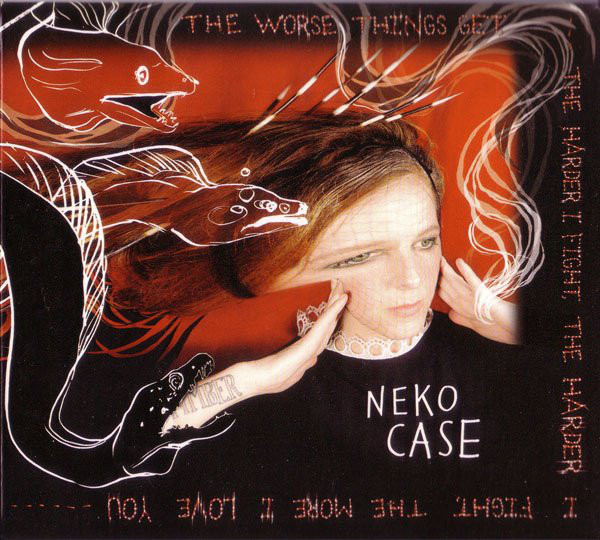 Neko Case  The Worse Things Get, The Harder I Fight, The Harder I Fight, The More I Love You CD