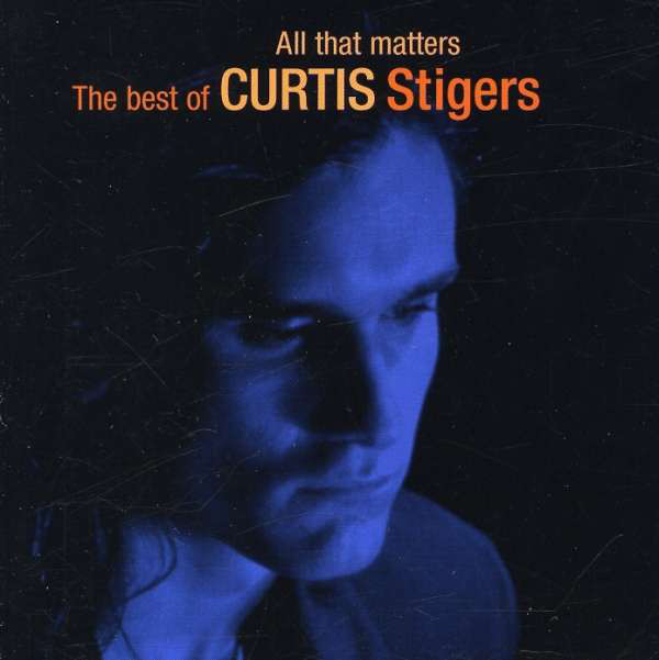 Stigers, Curtis All That Matters - The Best Of