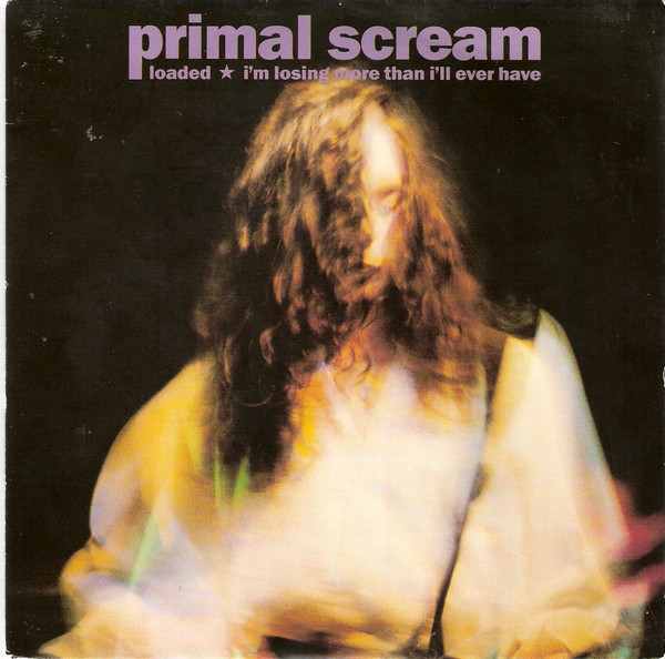Primal Scream Loaded / I'm Losing More Than I'll Ever Have