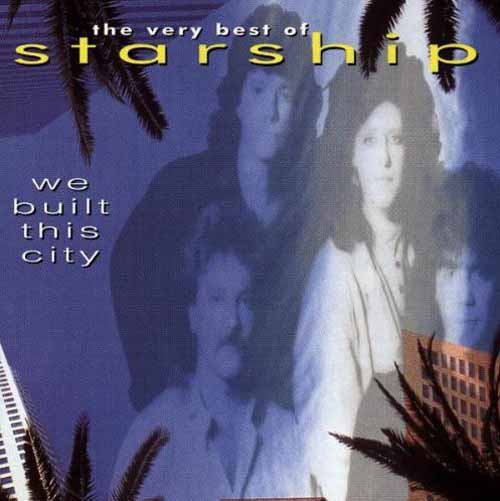 Starship We Built This City (The Very Best Of Starship)