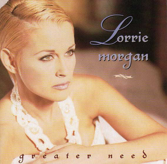 Morgan, Lorrie Greater Need
