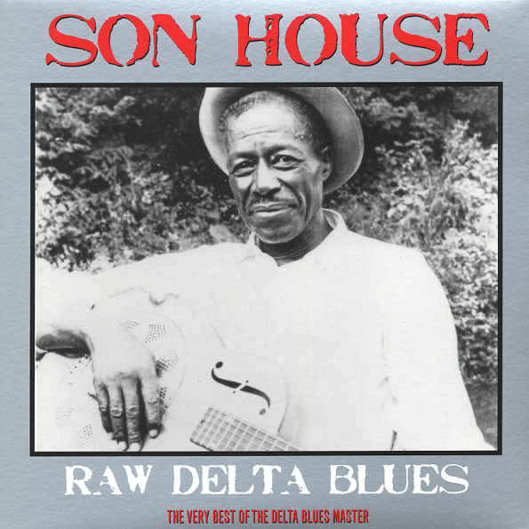 House, Son Raw Delta Blues: The Very Best Of The Delta Blues Master