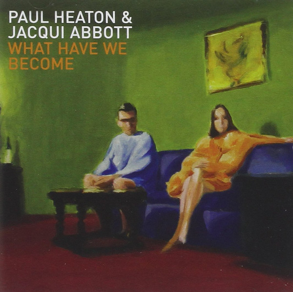 Paul Heaton & Jacqui Abbott What Have We Become