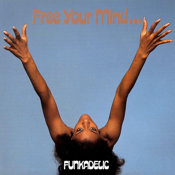 Funkadelic Free Your Mind And Your Ass Will Follow