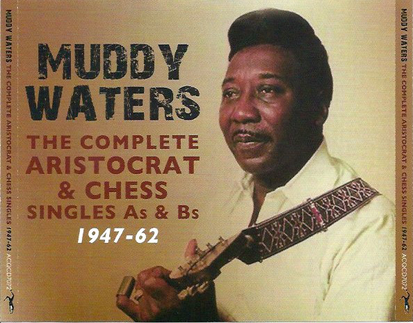 Muddy Waters The Complete Aristocrat & Chess Singles As & Bs 1947-62