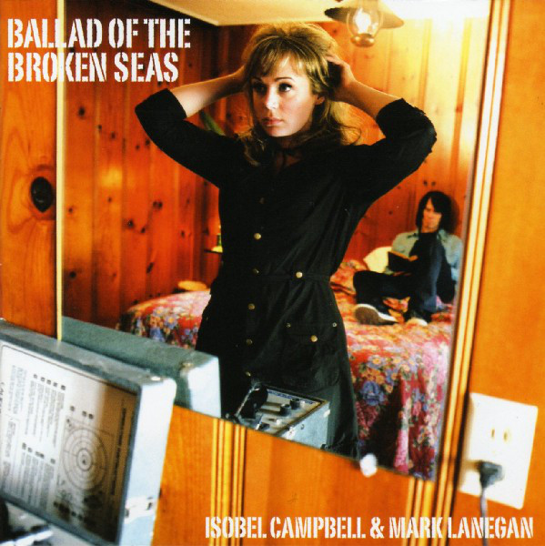 Campbell, Isobel & Mark Lanegan Ballad Of The Broken Seas