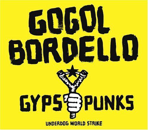 Gogol Bordello Gypsy Punks (Underdog World Strike)