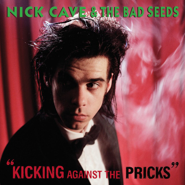 Nick Cave & The Bad Seeds Kicking Against The Pricks