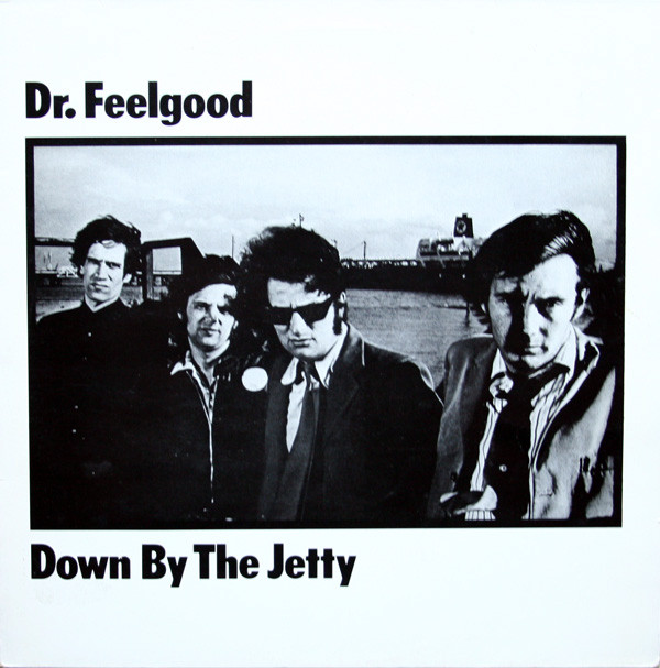 Dr. Feelgood Down By The Jetty