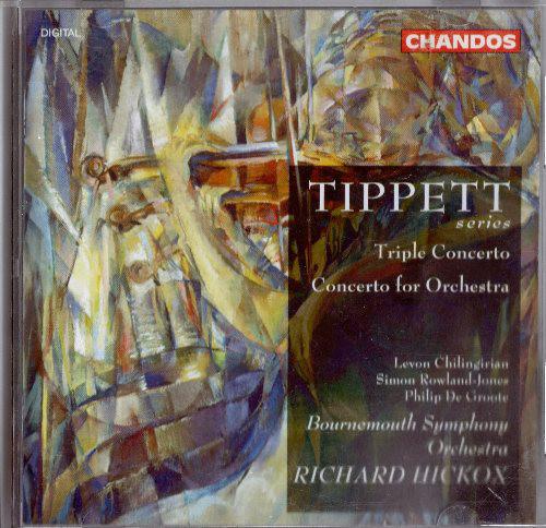 Tippett - Levon Chilingirian, Simon Rowland-Jones, Philip de Groote, Bournemouth Symphony Orchestra, Richard Hickox Triple Concerto, Concerto For Orchestra