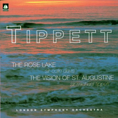 Tippett - Colin Davis, London Symphony Orchestra And Chorus The Rose Lake/The Vision Of St. Augustine