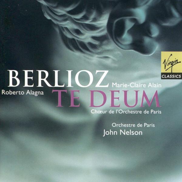 Berlioz - Marie-Claire Alain, Roberto Alagna, Le Choeur De L'Orchestre de Paris, Orchestre De Paris, John Nelson Te Deum CD