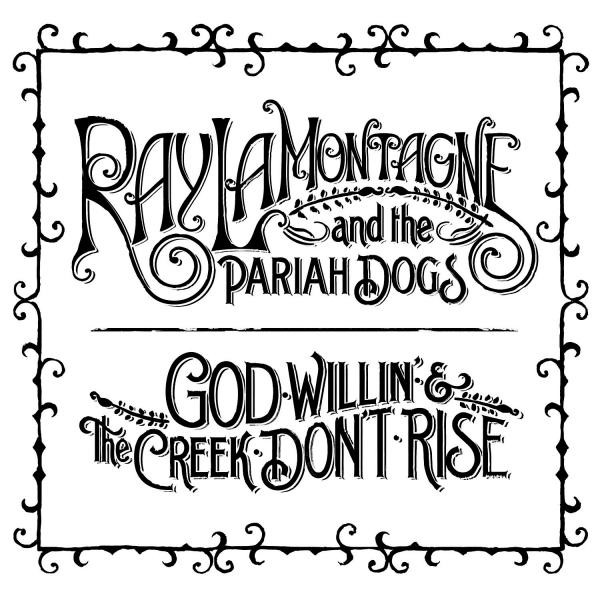 LaMontagne, Ray and the Pariah Dogs God Willin' & The Creek Don't Rise CD
