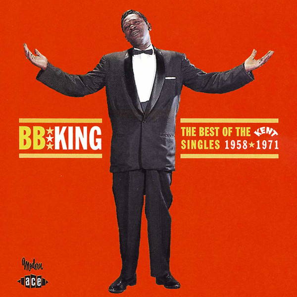 B. B. King The Best of the Kent Singles 1958 - 1971