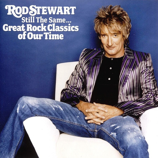 Stewart, Rod Still The Same... Great Rock Classics Of Our Time