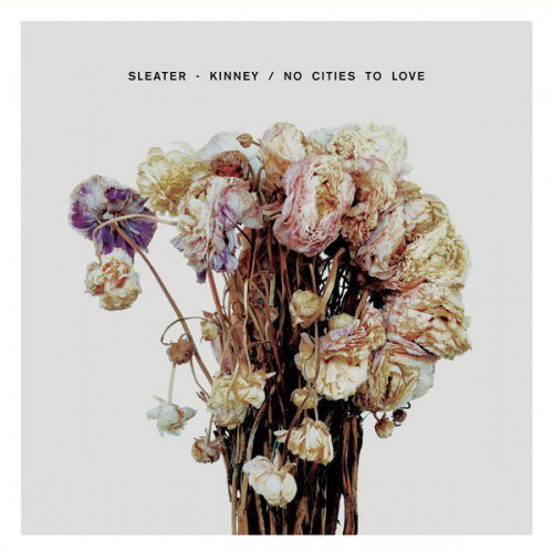Sleater - Kinney No Cities To Love