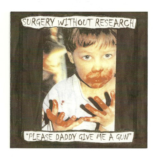 Surgery Without Research Please Daddy Give Me A Gun CD