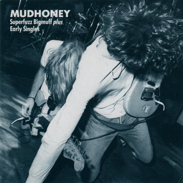 Mudhoney Superfuzz Bigmuff plus Early Singles