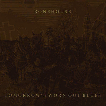 Bonehouse Tomorrow's Worn Out Blues Vinyl