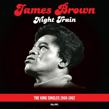 Brown, James Night Train - The King Singles 1960-1962