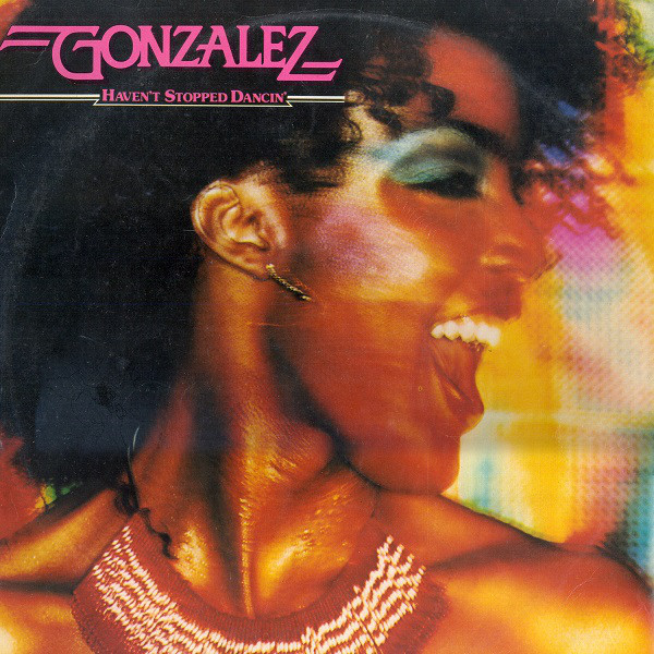 Gonzalez Haven't Stopped Dancin Vinyl