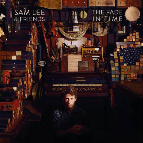 Sam Lee & Friends The Fade In Time