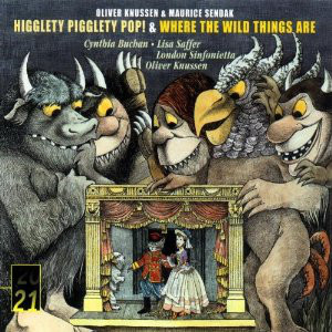 Oliver Knussen & Maurice Sendak Higglety Pigglety Pop! & Where The Wild Things Are