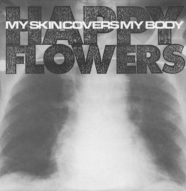 Happy Flowers My Skin Covers My Body