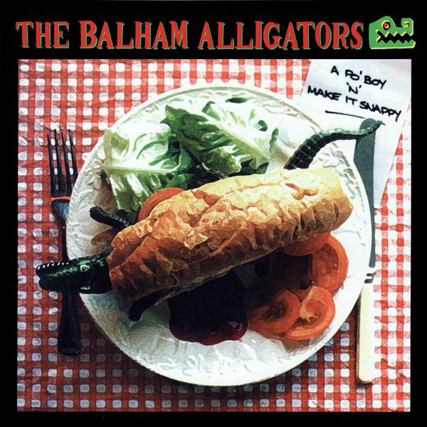 The Balham Alligators A Po' Boy, 'N' Make It Snappy