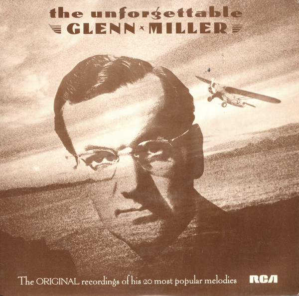 Glenn Miller And His Orchestra The Unforgettable Glenn Miller