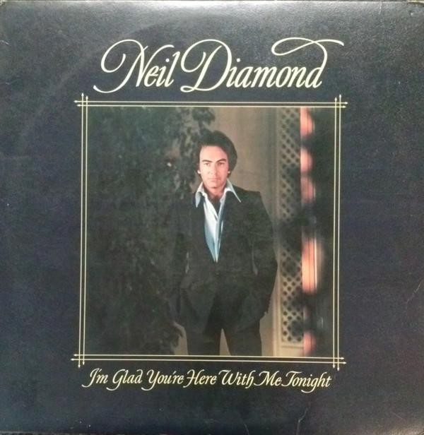 Neil Diamond Im Glad Youre Here With Me Tonight