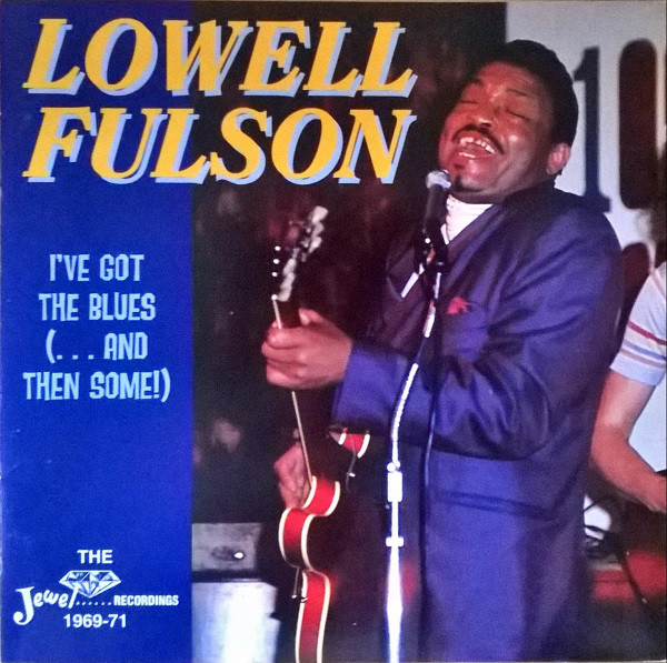 Fulson, Lowell I've Got The Blues (... And Then Some)