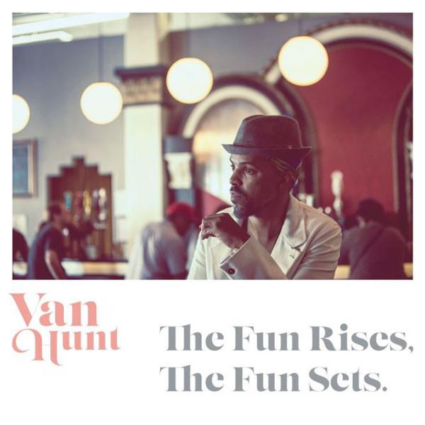 Van Hunt The Fun Rises, The Fun Sets.