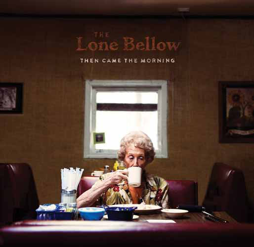 Lone Bellow (The) Then Came The Morning